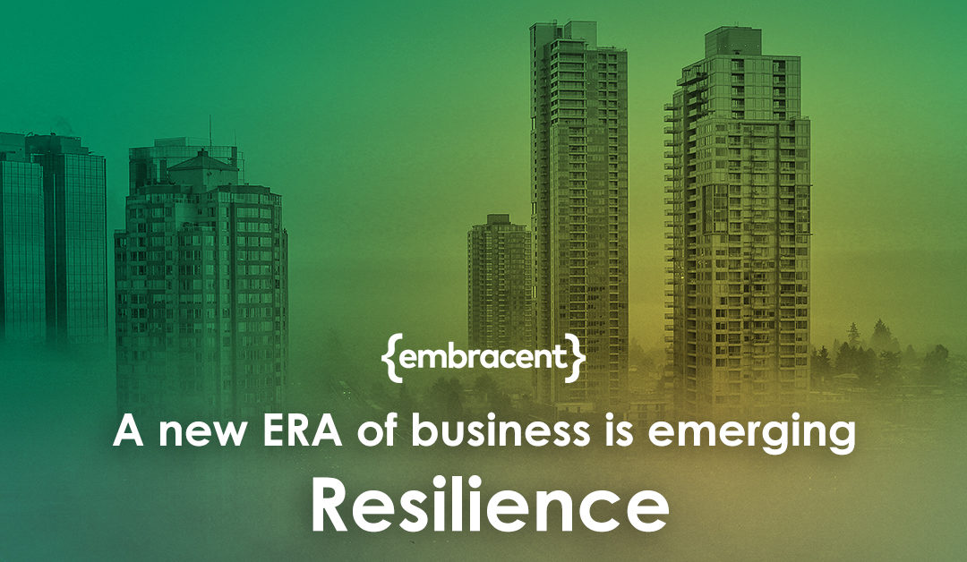 A new ERA of business is emerging – Resilience