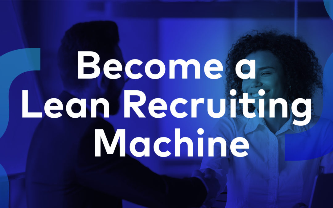 How to Become a Lean Recruiting Machine