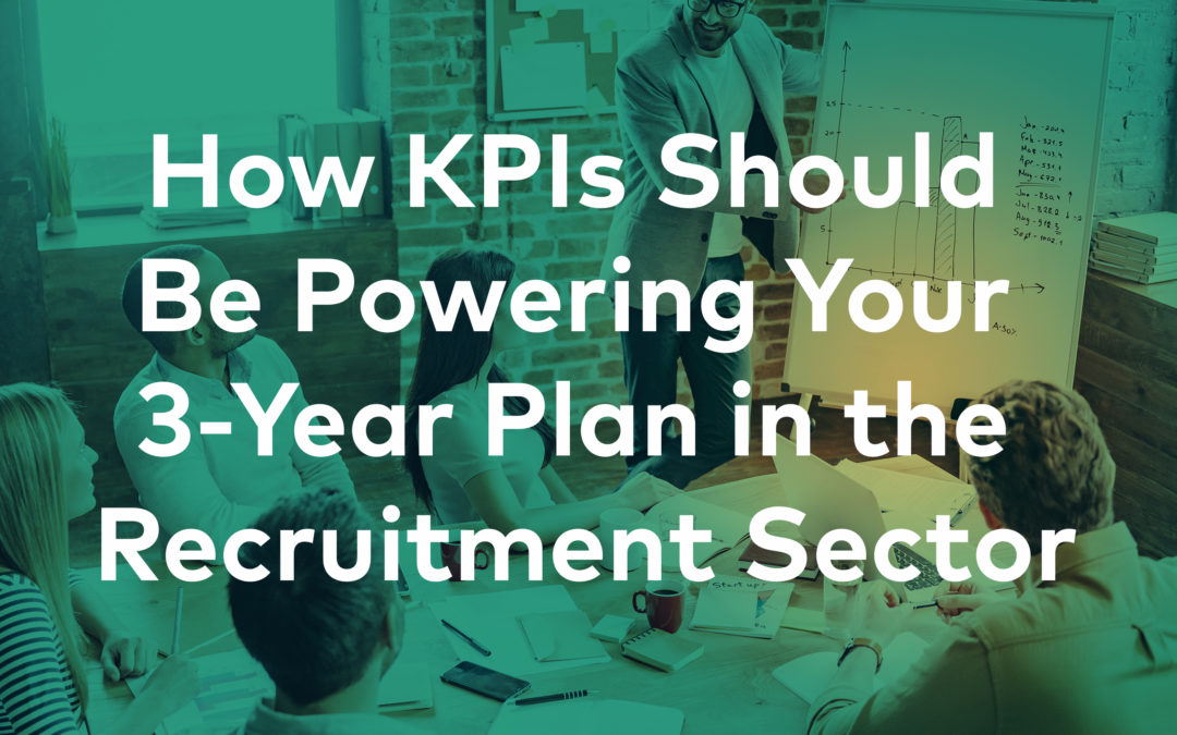 How KPIs Should Be Powering Your 3-Year Plan in the Recruitment Sector